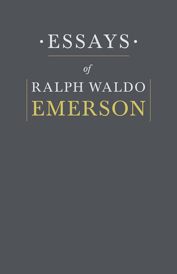 essays by ralph waldo emerson The Essays of Ralph Waldo Emerson