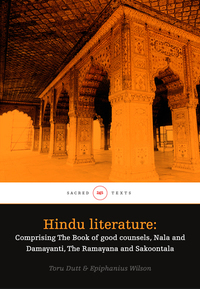 Hindu literature: Comprising The Book of good counsels Nala and Damayanti The Ramayana and Sakoontala - With critical and biographical sketches by Epiphanius Wilson AM