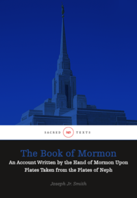 The Book of Mormon - An Account Written by the Hand of Mormon Upon Plates Taken from the Plates of Neph