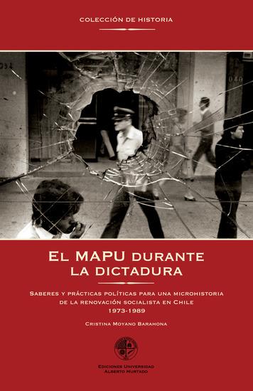 El MAPU durante la dictadura - Saberes y prácticas póliticas para una microhistoria de la renovación socialista en Chile - cover