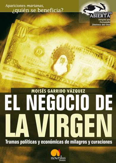 El negocio de la virgen - Tramas politicas y económicas de milagros y curaciones - cover