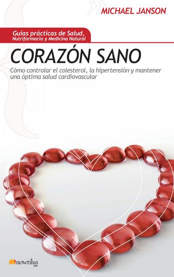 Corazón sano - Cómo controlar el colesterol la hipertensión y mantener una óptima salud cardiovascular - cover