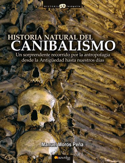Historia natural del canibalismo - Un sorprendente recorrido por la antropofagia desde la Antigüedad hasta nuestros días - cover