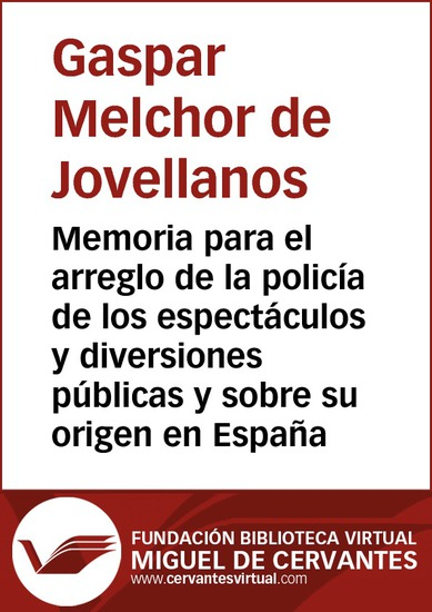 Memoria para el arreglo de la policía de los espectáculos y diversiones públicas y sobre su origen en España - cover