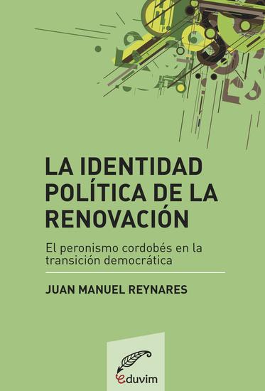 La identidad política de la renovación - El peronismo cordobés en la transición democrática - cover