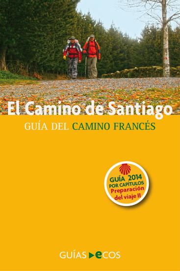 El Camino de Santiago Preparación del viaje Historia del Camino y listado de albergues - Guía del Camino Francés 2014 - cover