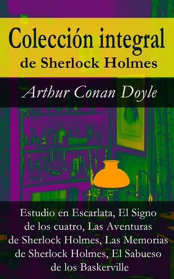 Colección integral de Sherlock Holmes (Estudio en Escarlata El Signo de los cuatro Las Aventuras de Sherlock Holmes Las Memorias de Sherlock Holmes El Sabueso de los Baskerville) - (Estudio en Escarlata El Signo de los cuatro Las Aventuras de Sherlock Holmes Las Memorias de Sherlock Holmes El... - cover