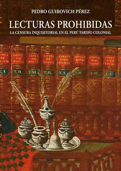 Lecturas prohibidas - La censura inquisitorial en el Perú tardío colonial - cover
