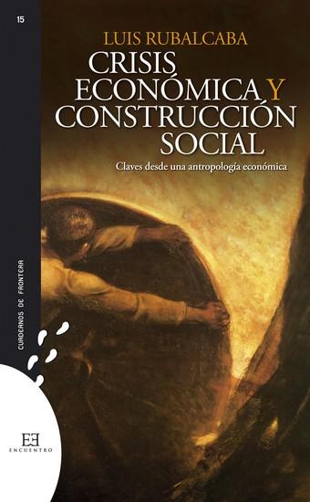 Crisis económica y construcción social - Claves desde una antropología económica - cover