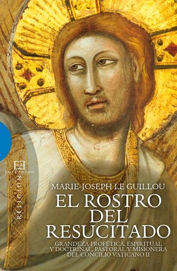 El Rostro del Resucitado - Grandeza profética espiritual y doctrinal pasatoral y misionera del Concilio Vaticano II - cover