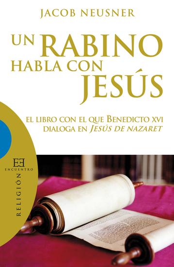 Un rabino habla con Jesús - El libro con el que Benedicto XVI dialoga en Jesús de Nazaret - cover