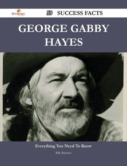 George Gabby Hayes 59 Success Facts - Everything you need to know about George Gabby Hayes. Billy Ramirez - cover