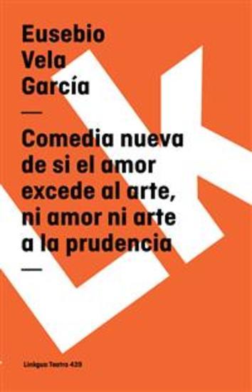 Comedia nueva de si el amor excede al arte ni amor ni arte a la prudencia - cover