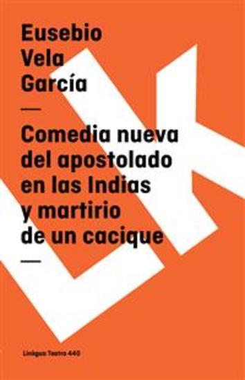 Comedia nueva del apostolado en las Indias y martirio de un cacique - cover