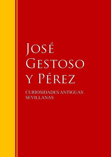 CURIOSIDADES ANTIGUAS SEVILLANAS - Biblioteca de Grandes Escritores - cover