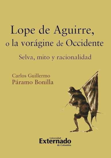 Lope de Aguirre o la vorágine de Occidente Selva mito y racionalidad - cover