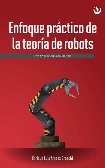 Enfoque práctico de la teoría de robots - Con aplicaciones en Matlab - cover