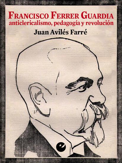 Francisco Ferrer Guardia - Anticlericalismo pedagogía y revolución - cover