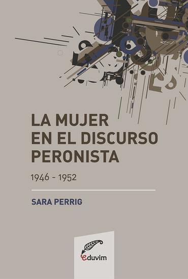 La mujer en el discurso peronista (1946-1952) - cover