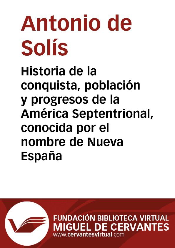 Historia de la conquista, población y progresos de la América Septentrional, conocida por el nombre de Nueva España - cover