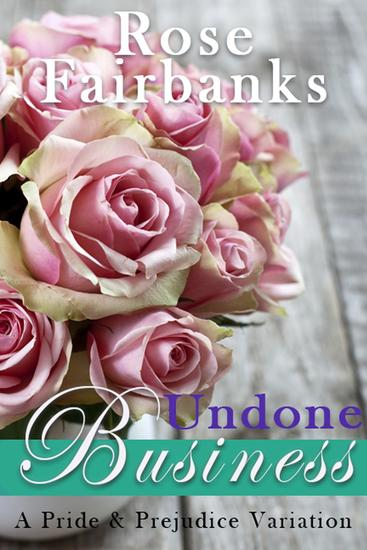 Undone Business: A Pride and Prejudice Variation - cover