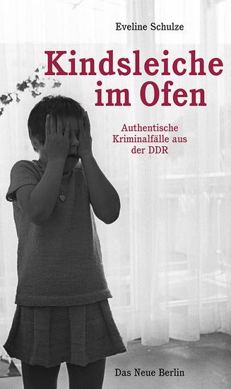 Kindsleiche im Ofen - Authentische Kriminalfälle aus der DDR - cover