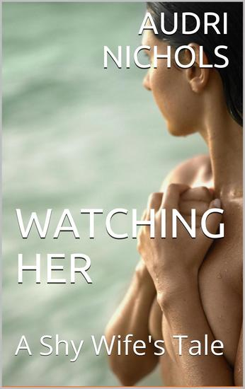 Watching Her (A Shy Wife's Tale) - cover