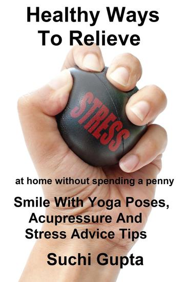 Healthy Ways To Relieve Stress:Smile With Yoga Poses Acupressure and Stress Advice Tips! - cover