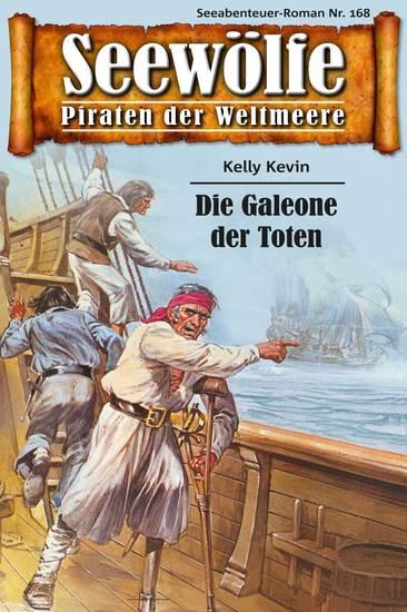 Seewölfe - Piraten der Weltmeere 168 - Die Galeone der Toten - cover