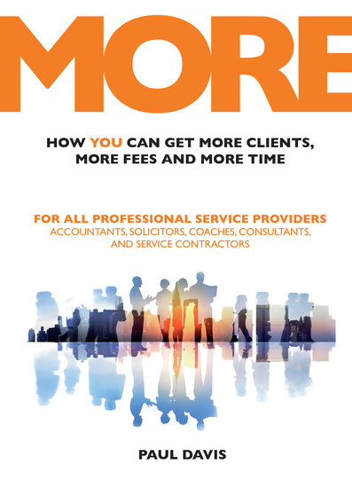 MORE: How You Can Get More Clients More Fees and More Time - For All Professional Service Providers: Accountants Solicitors Coaches Consultants and Service Contractors - cover