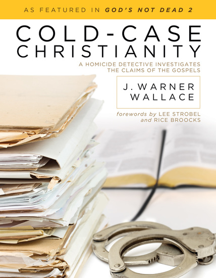 Cold-Case Christianity - A Homicide Detective Investigates the Claims of the Gospels - cover