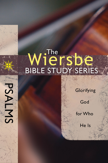 The Wiersbe Bible Study Series: Psalms - Glorifying God for Who He Is - cover