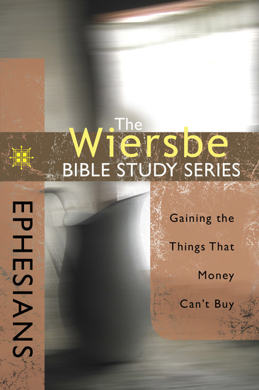 The Wiersbe Bible Study Series: Ephesians - Gaining the Things That Money Can't Buy - cover