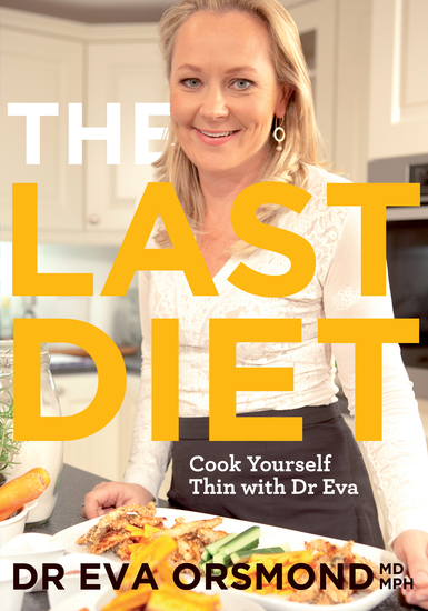 The Last Diet – Cook Yourself Thin With Dr Eva - Change Your Life with Weight-loss Expert Dr Eva Orsmond - cover