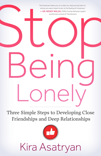 Stop Being Lonely - Three Simple Steps to Developing Close Friendships and Deep Relationships - cover