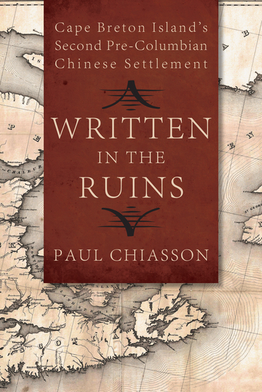 Written in the Ruins - Cape Breton Island's Second Pre-Columbian Chinese Settlement - cover