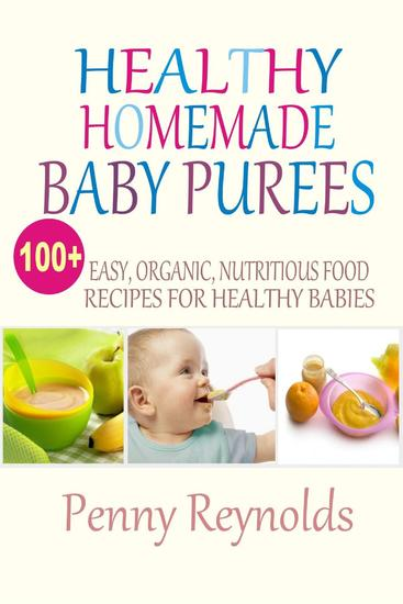 Healthy Homemade Baby Purees: Easy Organic Nutritious Food Recipes For Healthy Babies - cover