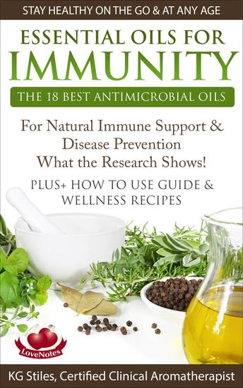 Essential Oils for Immunity The 18 Best Antimicrobial Oils For Natural Immune Support & Disease Prevention What the Research Shows! Plus How to Use Guide & Wellness Recipes - Healing with Essential Oil - cover