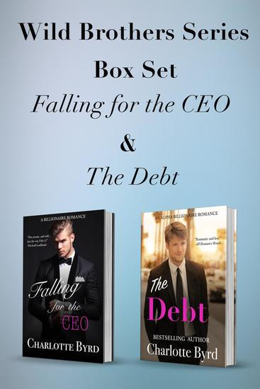 Falling for the CEO and The Debt Box Set - Wild Brothers #3 - cover