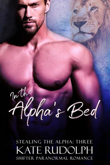 In the Alpha's Bed: A Shifter Paranormal Romance - Stealing the Alpha #3 - cover