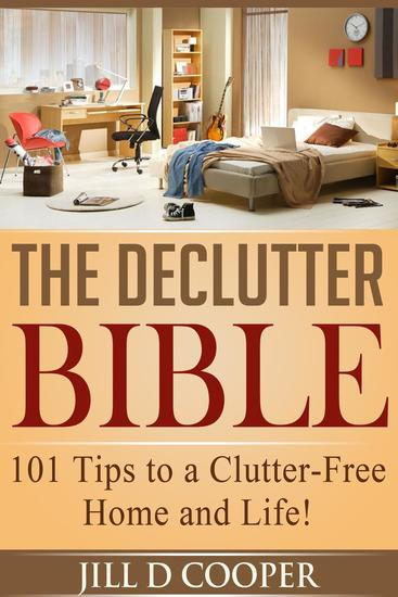 The Declutter Bible: 101 Tips to a Clutter-Free Home and Life! - cover