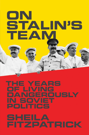 On Stalin's Team - The Years of Living Dangerously in Soviet Politics - cover