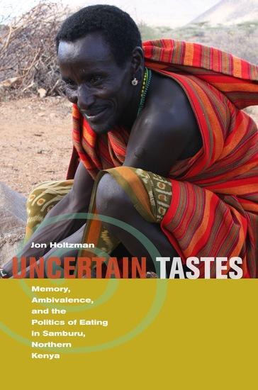 Uncertain Tastes - Memory Ambivalence and the Politics of Eating in Samburu Northern Kenya - cover
