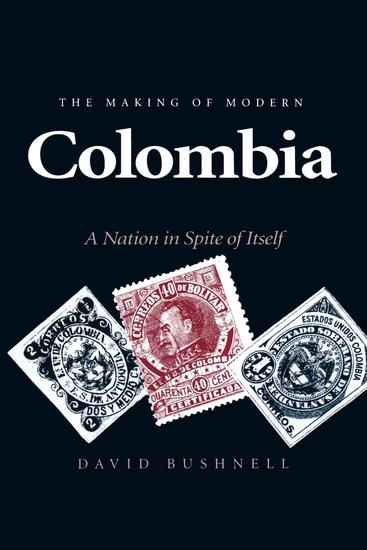 The Making of Modern Colombia - A Nation in Spite of Itself - cover