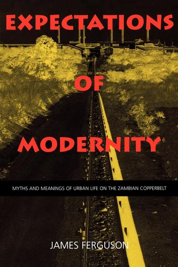 Expectations of Modernity - Myths and Meanings of Urban Life on the Zambian Copperbelt - cover