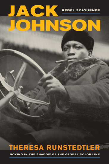 Jack Johnson Rebel Sojourner - Boxing in the Shadow of the Global Color Line - cover