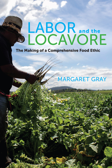 Labor and the Locavore - The Making of a Comprehensive Food Ethic - cover