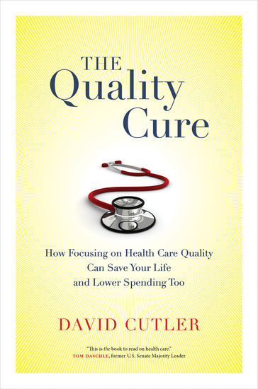 The Quality Cure - How Focusing on Health Care Quality Can Save Your Life and Lower Spending Too - cover