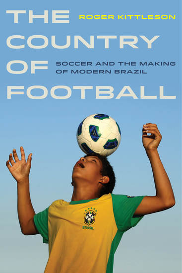 The Country of Football - Soccer and the Making of Modern Brazil - cover