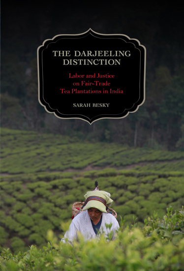 The Darjeeling Distinction - Labor and Justice on Fair-Trade Tea Plantations in India - cover